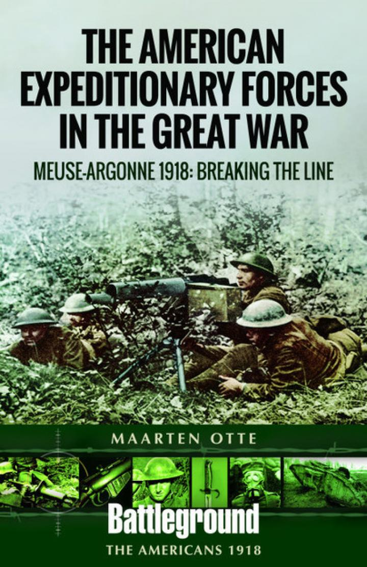American Expeditionary Forces in the Great War-The Meuse Argonne 1918-Breaking the Line